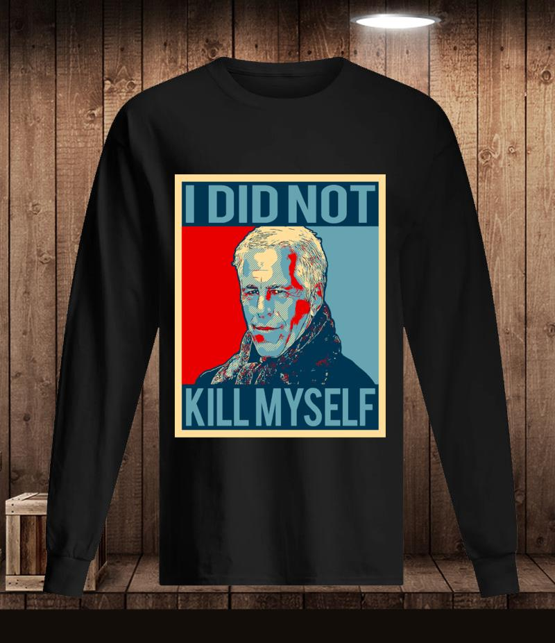 Jeffrey Epstein I did not kill myself t-s Longsleeve