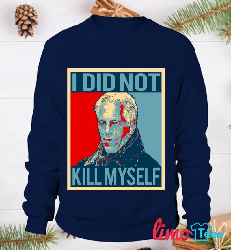 Jeffrey Epstein I did not kill myself t-s sweatshirt