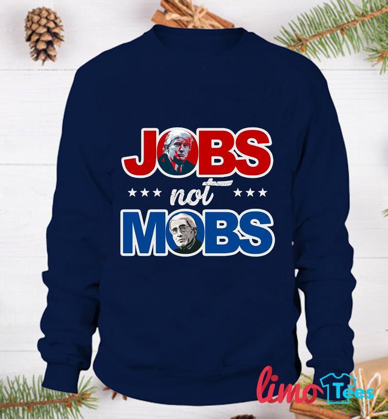 Jobs Not Mobs vote Trump 2020 t-s sweatshirt