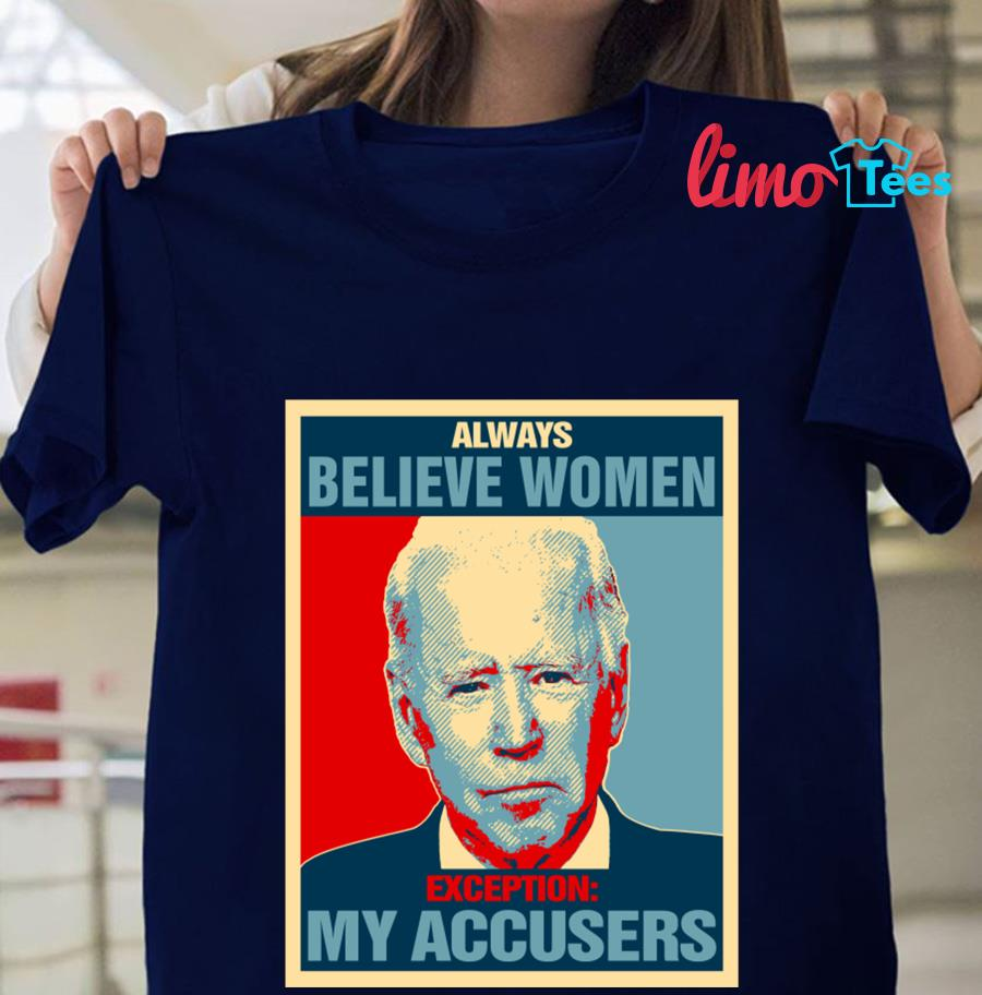 Joe Biden always Believe Women exception my accusers t-shirt