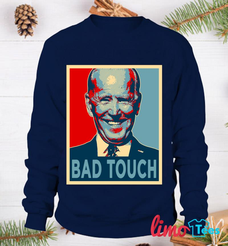 Joe Biden bad touch t-s sweatshirt