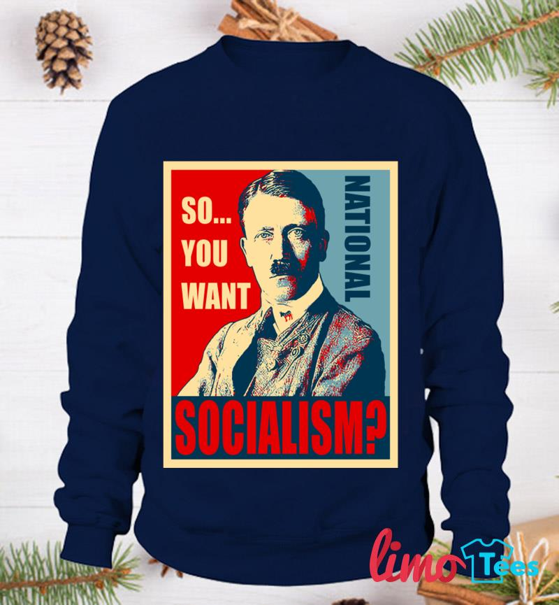 So you want National Socialism t-s sweatshirt