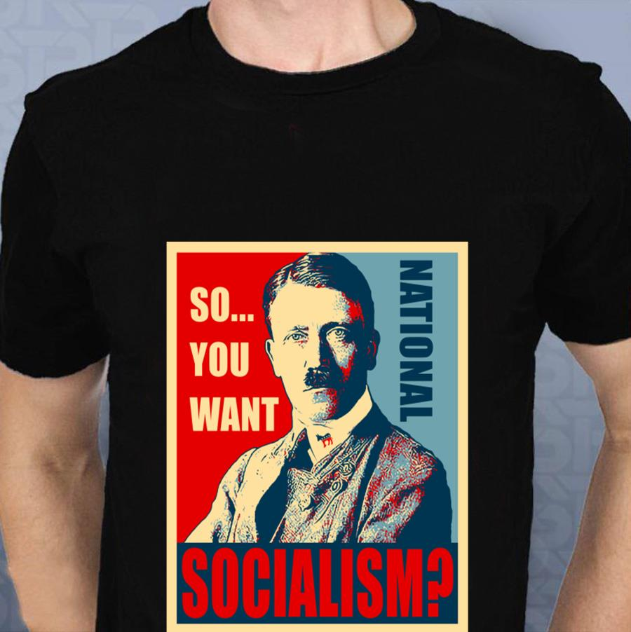 So you want National Socialism t-s t-shirt