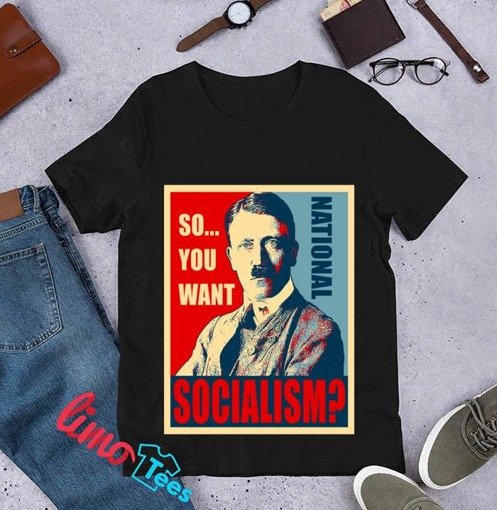 So you want National Socialism t-s unisex
