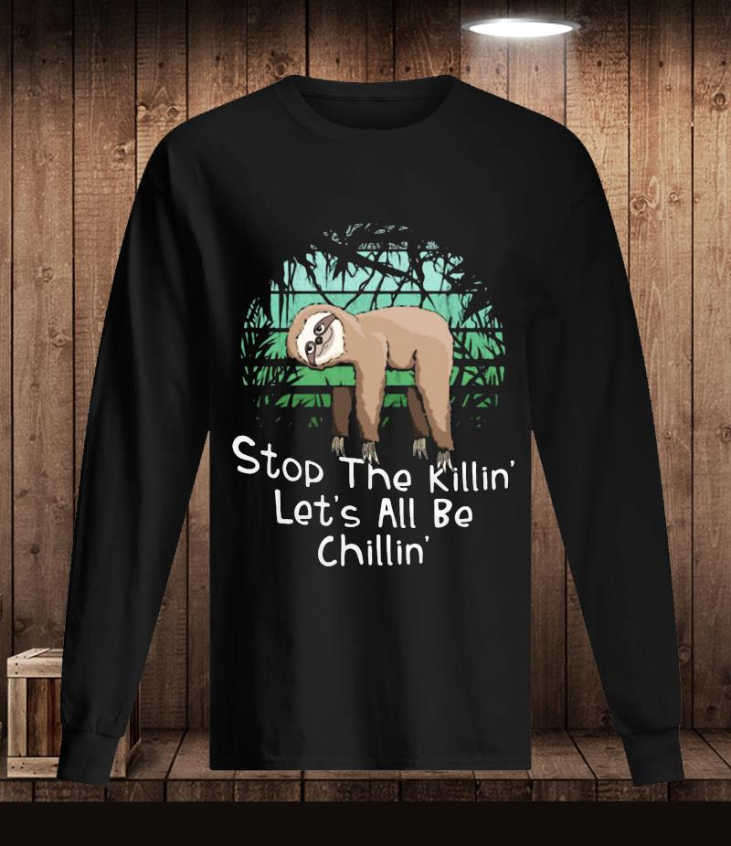 Stop the killing let's all be chillin Sloth t-s Longsleeve
