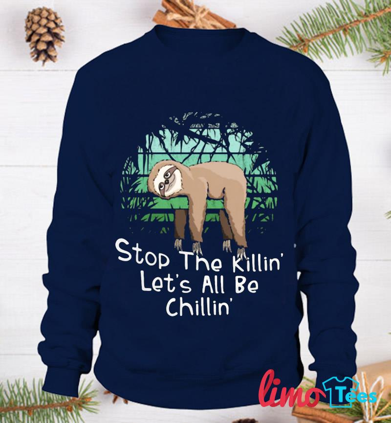 Stop the killing let's all be chillin Sloth t-s sweatshirt