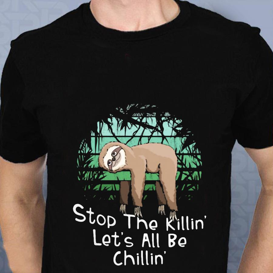 Stop the killing let's all be chillin Sloth t-shirt