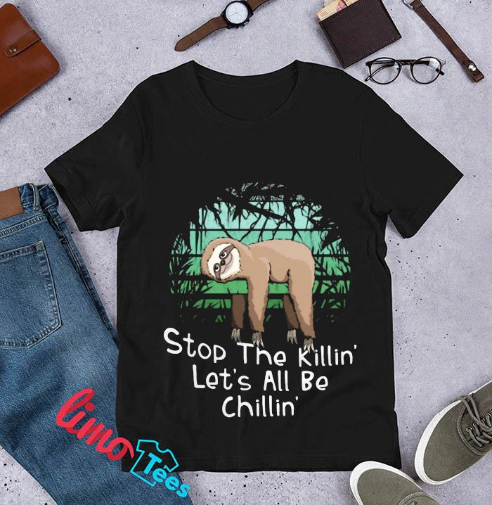 Stop the killing let's all be chillin Sloth t-s unisex