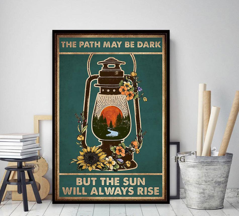 The path may be dark but the sun will always rise poster decor art