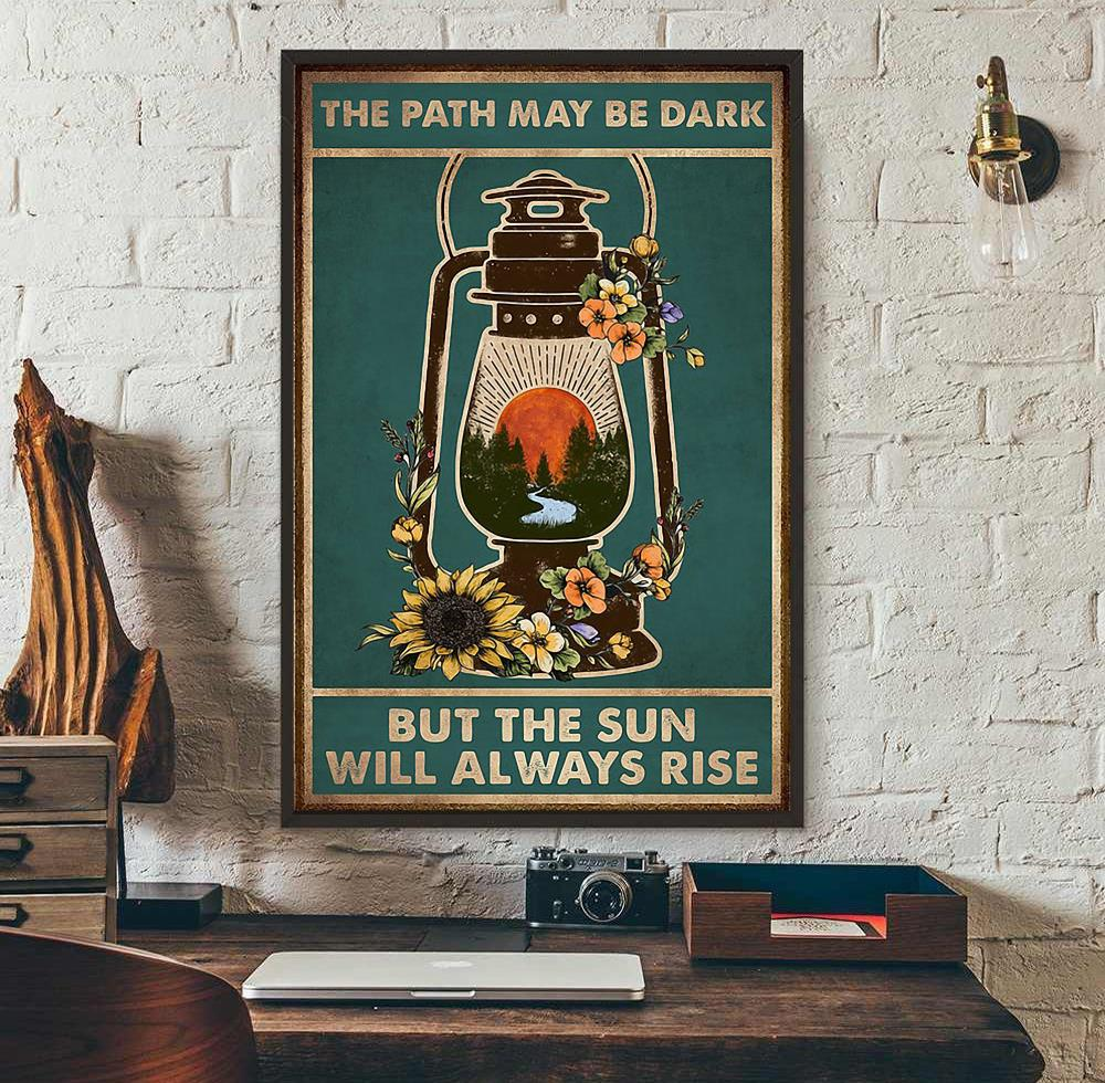 The path may be dark but the sun will always rise poster wall art