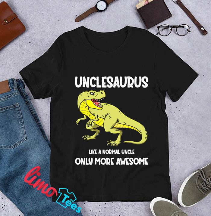 Unclesaurus like a normal tyrannosaurus but more awesome t-s unisex