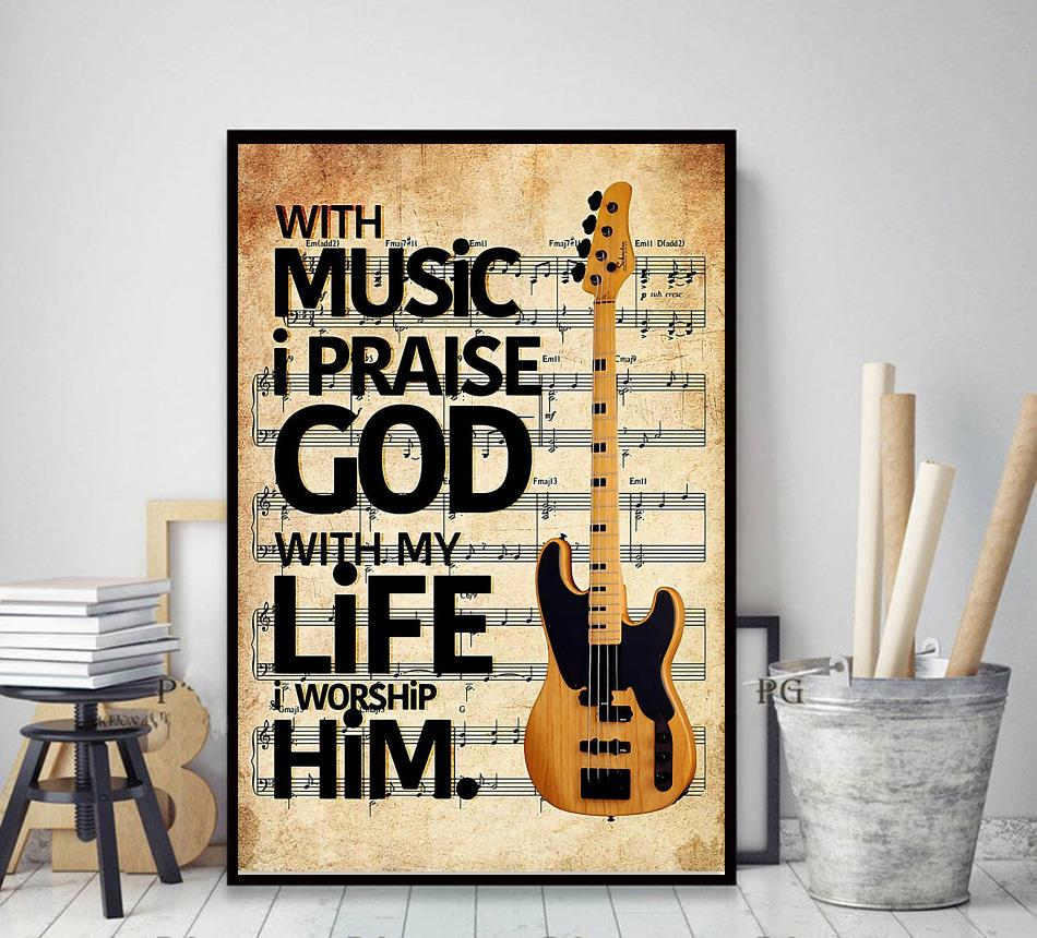 With music I praise God with my life I worship Him poster decor art