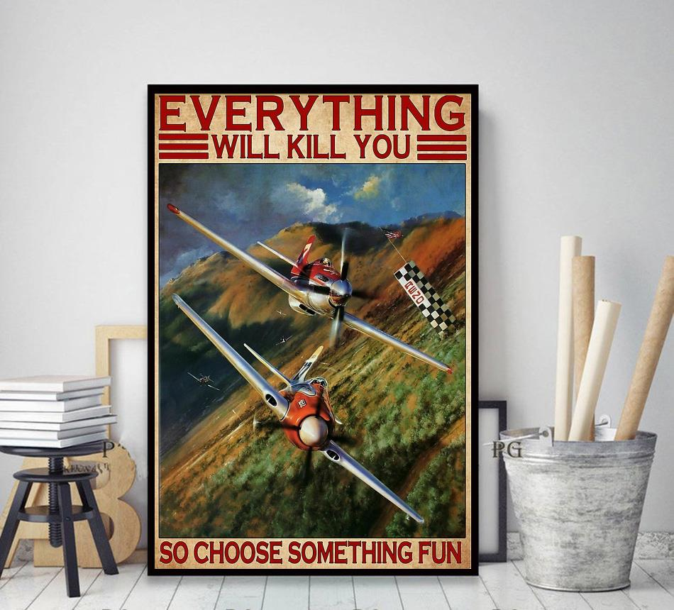 Air Race everything will kill you so choose something fun poster canvas decor art