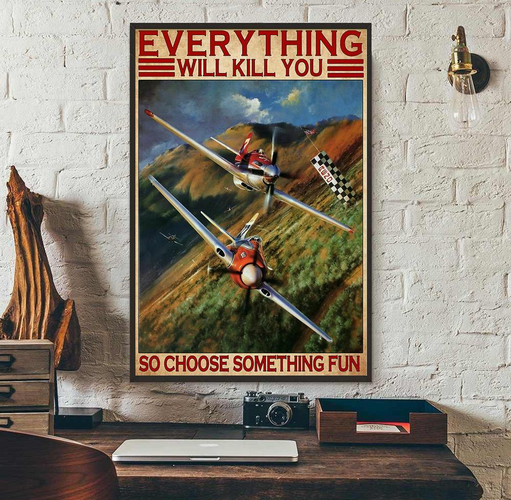 Air Race everything will kill you so choose something fun poster canvas wall art