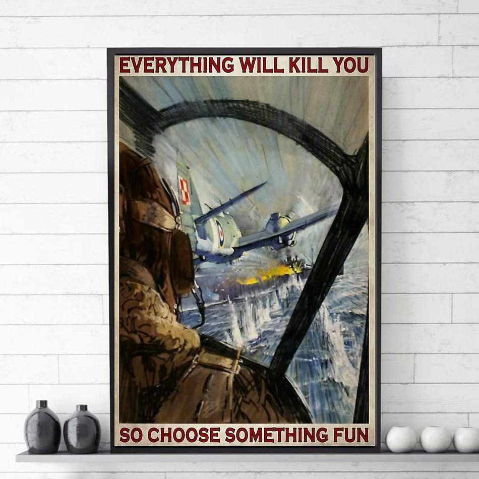 Aircraft everything will kill you so choose something fun poster canvas