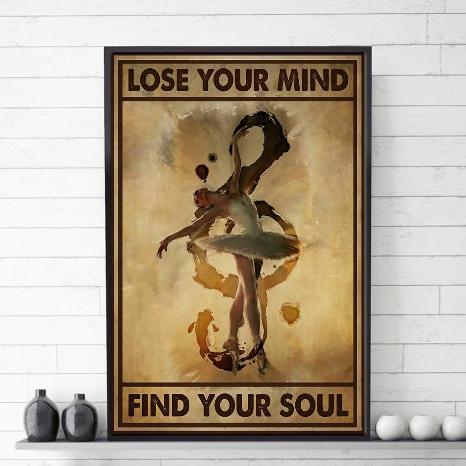 Ballerina Dancing lose your mind find your soul poster