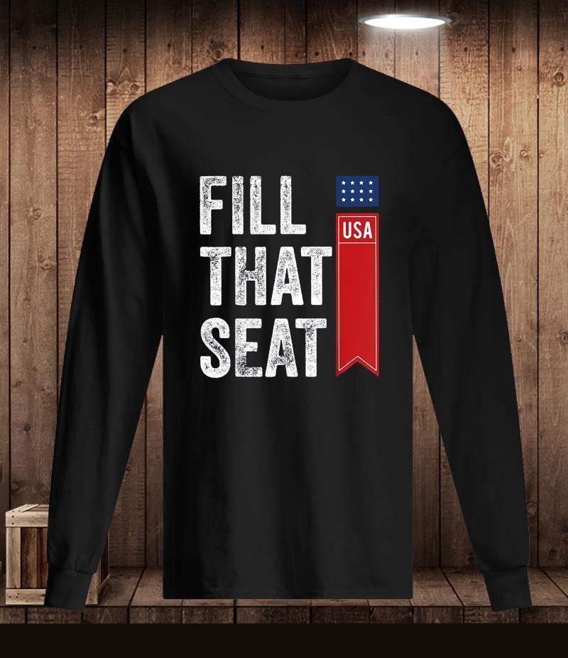 Fill that seat Pro Trump t-s Longsleeve