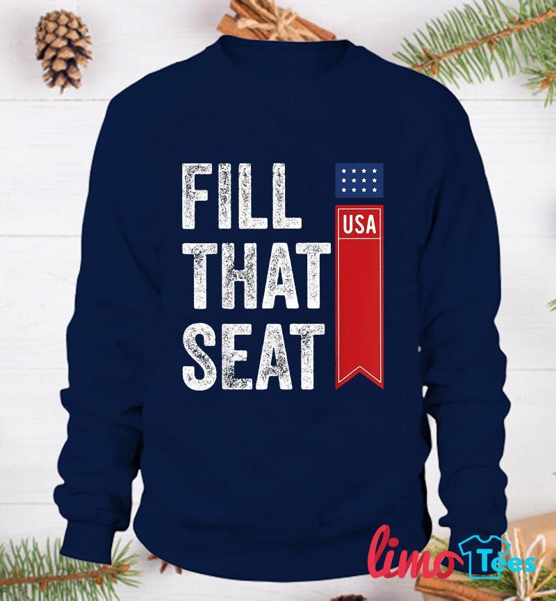 Fill that seat Pro Trump t-s sweatshirt