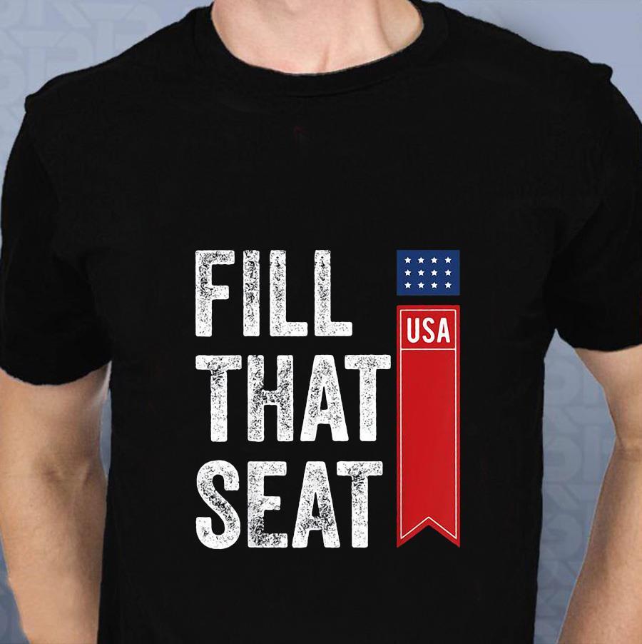 Fill that seat Pro Trump t-s t-shirt