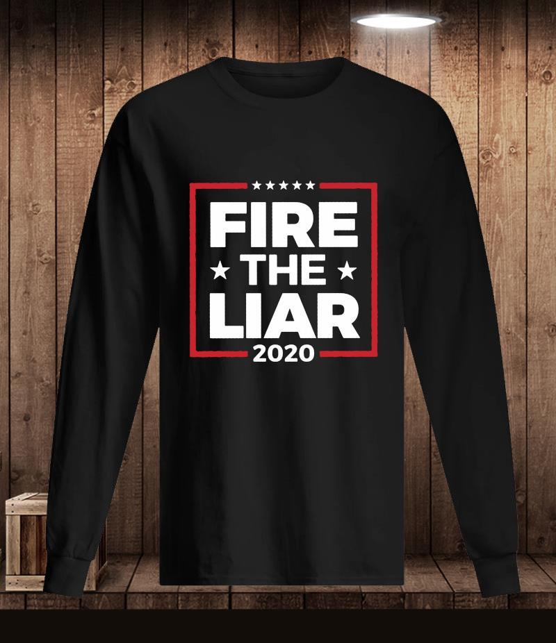 Fire The Liar 2020 anti Donald Trump t-s Longsleeve