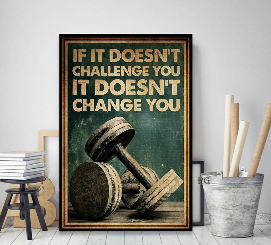 Fitness Lifting if it doesn't challenge you it doesn't change you poster decor art