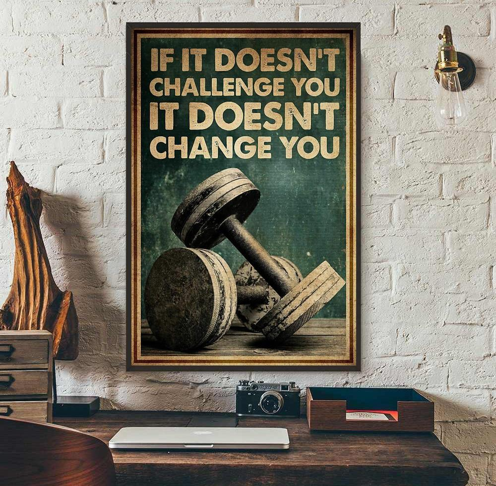 Fitness Lifting if it doesn't challenge you it doesn't change you poster wall art