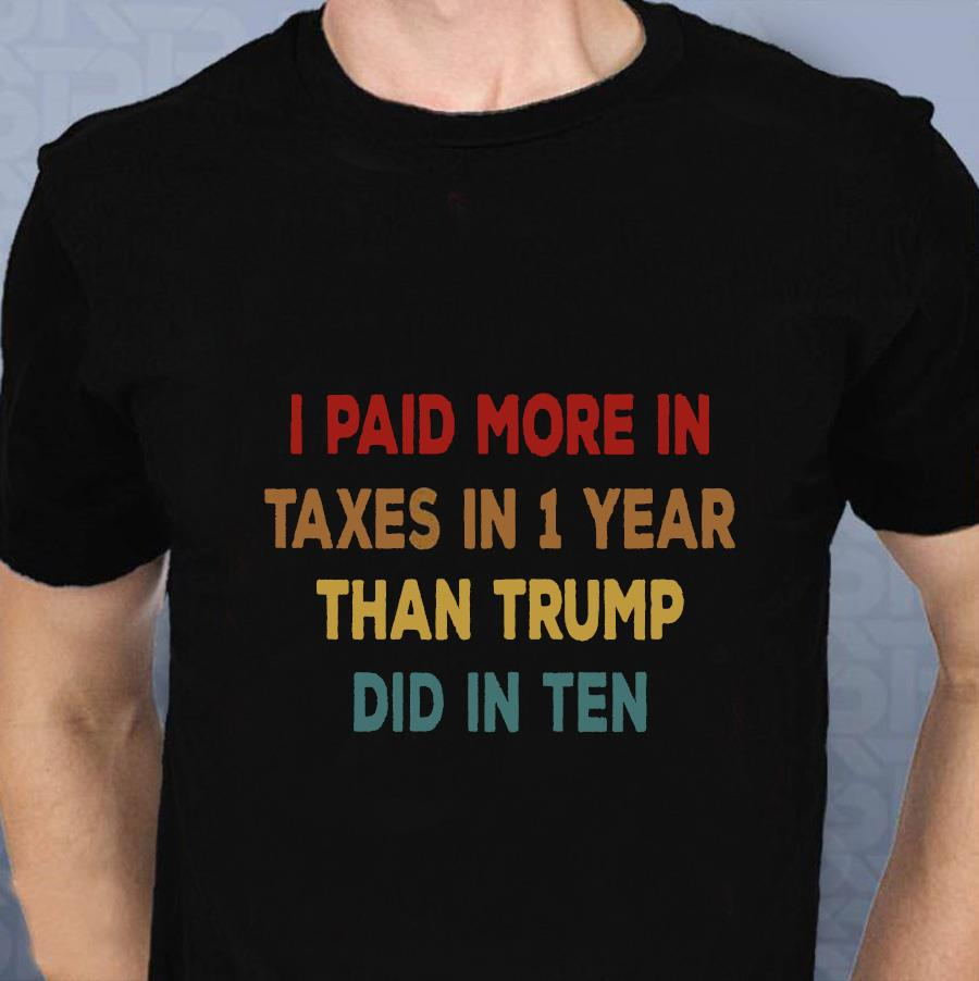 I paid more in taxes in 1 year than Trump did in ten vintage t-s t-shirt
