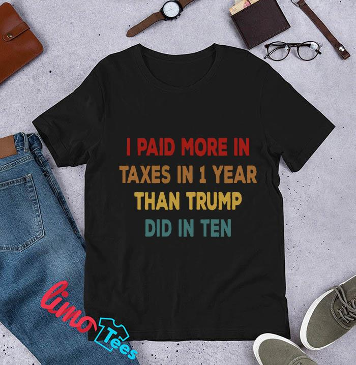 I paid more in taxes in 1 year than Trump did in ten vintage t-s unisex