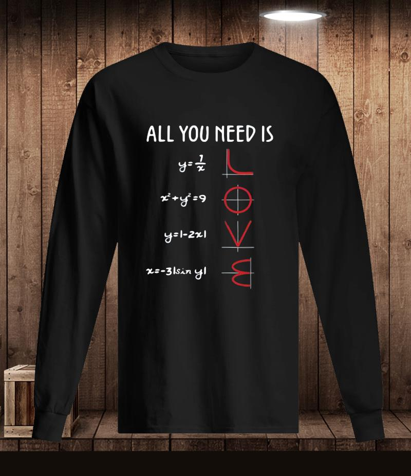 Mathematics equation all you need is love t-s Longsleeve