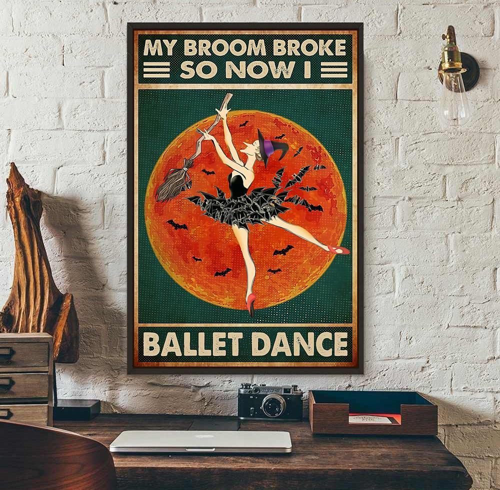 My broom broke so now i ballet dance Halloween poster wall art
