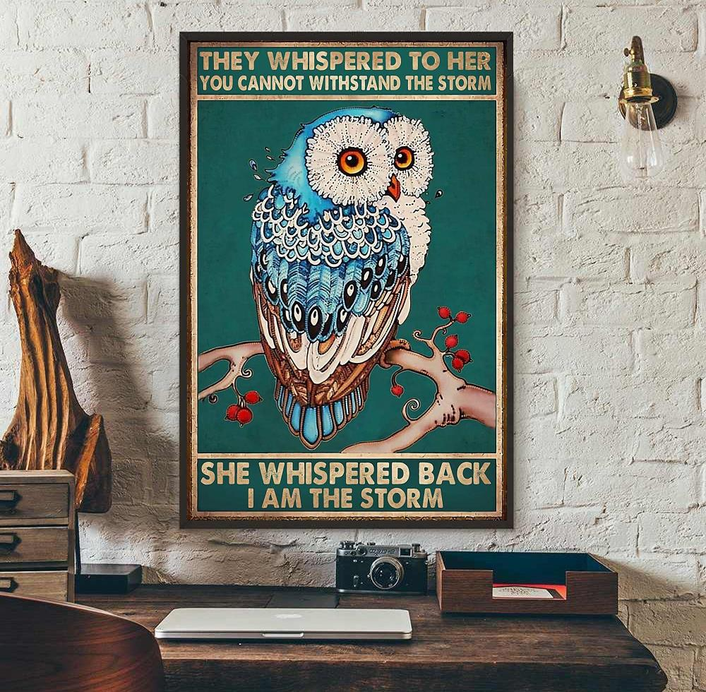 Owl whispered back I am the storm poster wall art