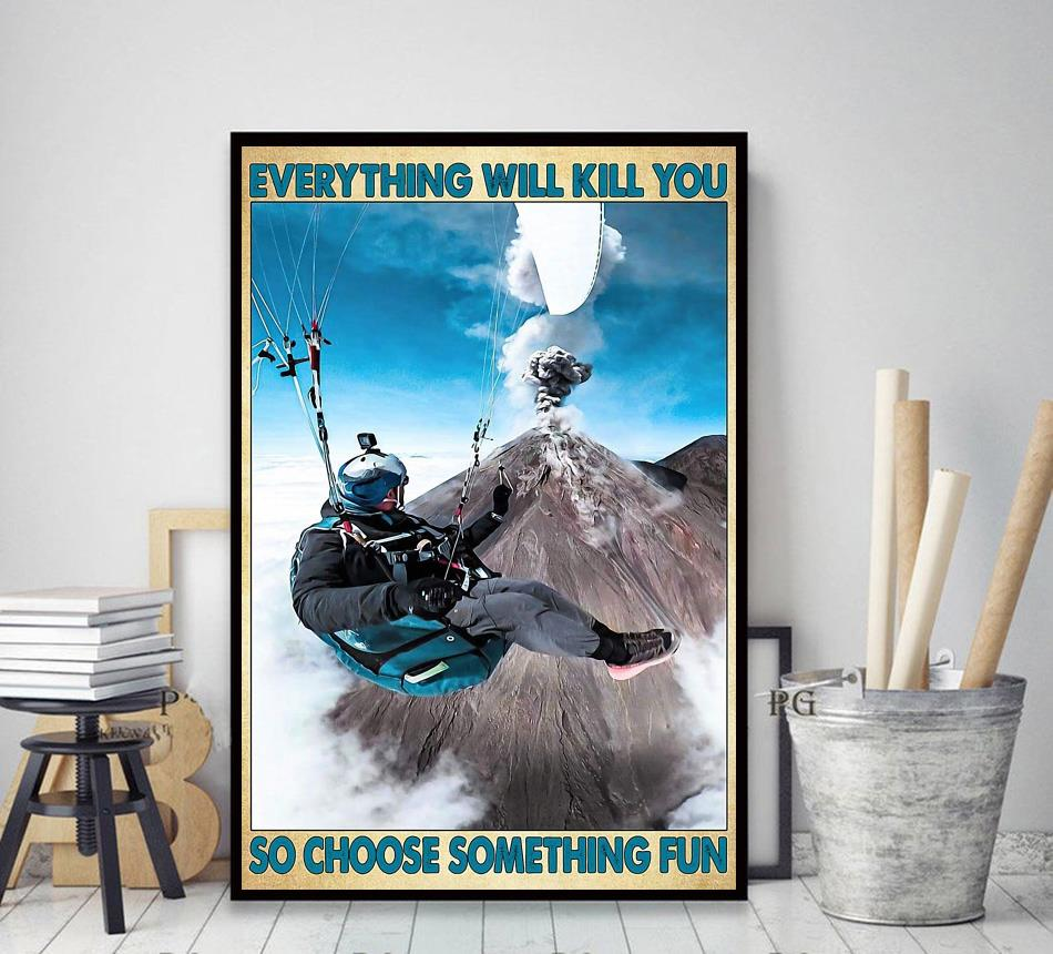 Paragliding everything will kill you so choose something fun poster canvas decor art