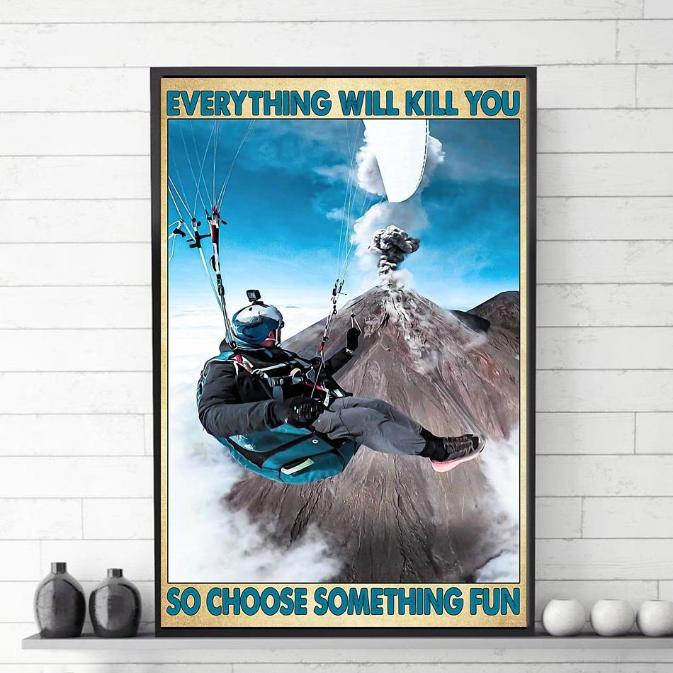 Paragliding everything will kill you so choose something fun poster canvas