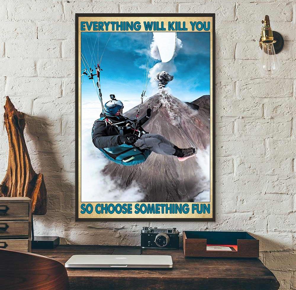Paragliding everything will kill you so choose something fun poster canvas wall art
