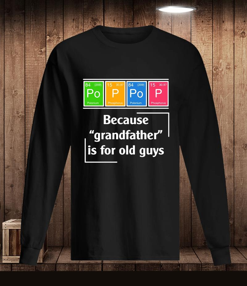 Pop pop because grandfather is for old guys vintage t-s Longsleeve