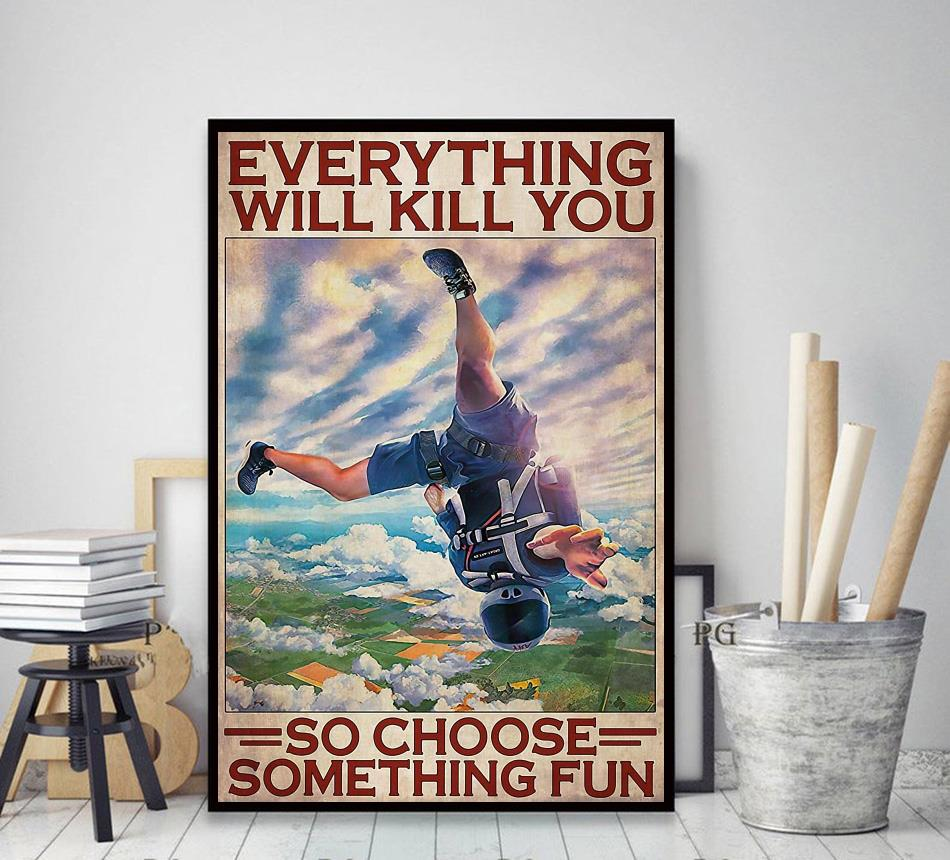 Skydiving everything will kill you so choose something fun poster canvas decor art