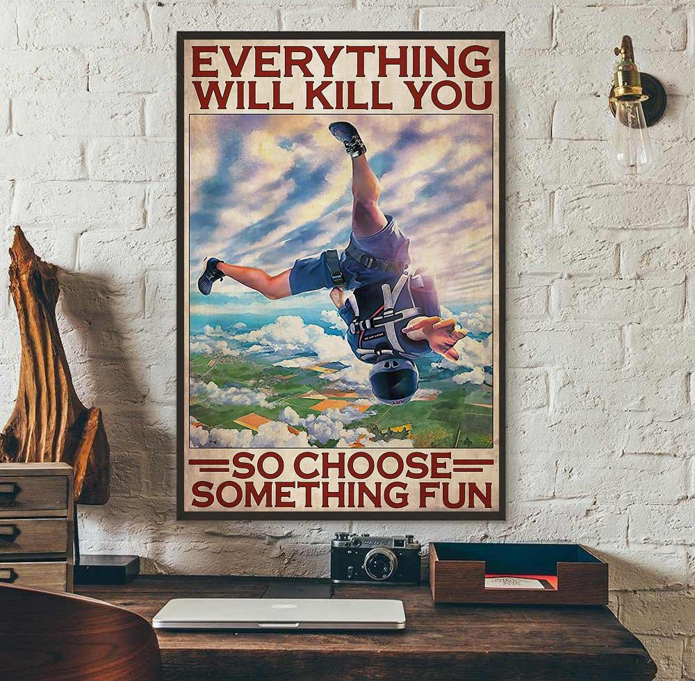 Skydiving everything will kill you so choose something fun poster canvas wall art