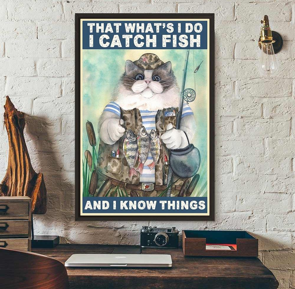 That what's I do I catch fish and I know things poster wall art