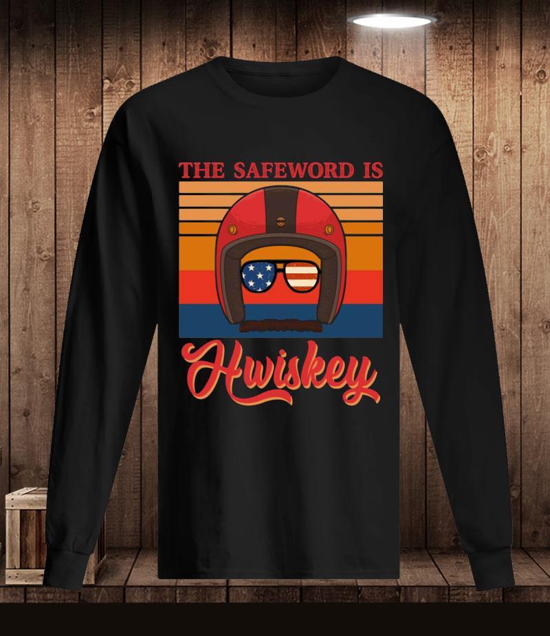The Safeword is Hwiskey retro t-s Longsleeve