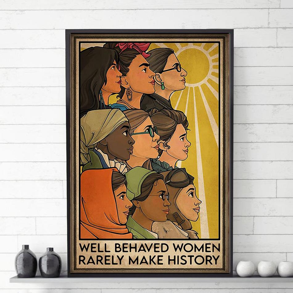 Well behaved woman rarely make history feminist poster