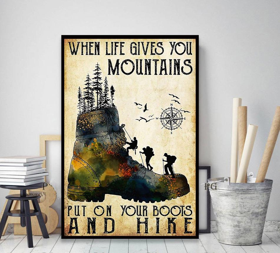 When life gives you mountains put on your boots and hike poster decor art