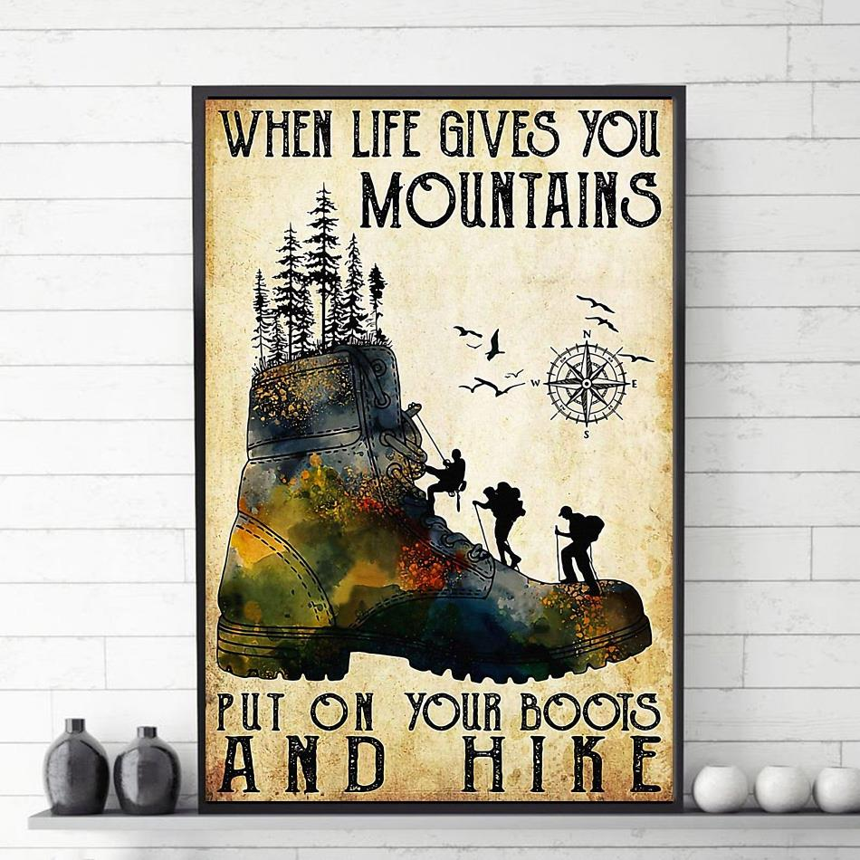 When life gives you mountains put on your boots and hike poster