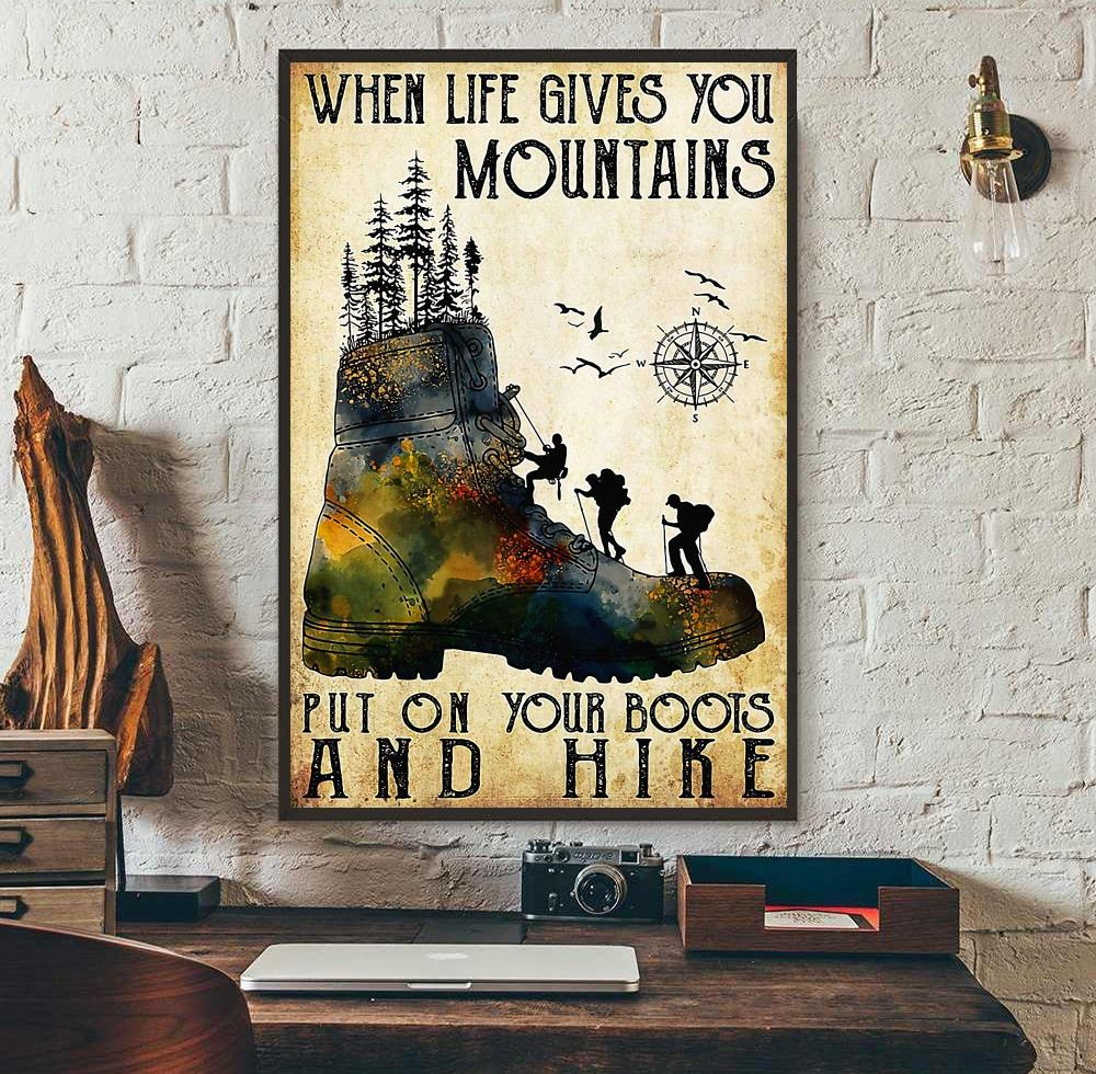 When life gives you mountains put on your boots and hike poster wall art