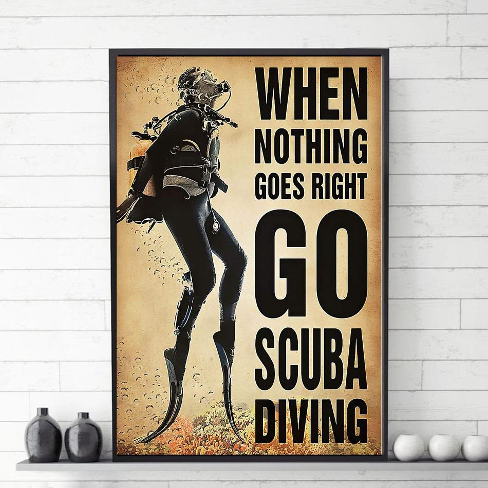 When nothing goes right go scuba diving diver poster